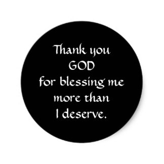 thank_you_god_for_blessing_me_more_than_i_deserve_classic_round_sticker-rc2ef650d7959472e8c04b94bc4aee9ea_v9waf_8byvr_324.jpg